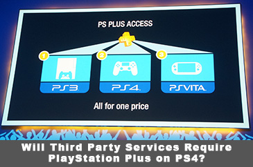 Will Third Party Services Require PlayStation Plus on PS4?